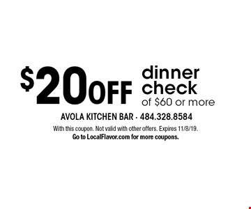 $20 off dinner check of $60 or more. With this coupon. Not valid with other offers. Expires 11/8/19. Go to LocalFlavor.com for more coupons.