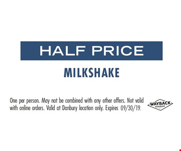 Half price milkshake. One person. May not be combined with any other offers. Not valid with online orders. Valid at Danbury location only.