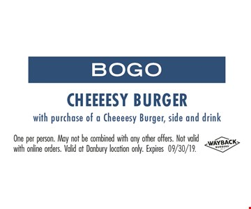 BOGO Cheeeesy Burger with purchase of a Cheeeesy Burger, side and drink. One person. May not be combined with any other offers. Not valid with online orders. Valid at Danbury location only.