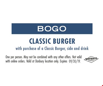 BOGO Classic Burger with purchase of a Classic Burger, side and drink. One person. May not be combined with any other offers. Not valid with online orders. Valid at Danbury location only.
