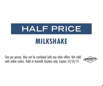 Half price milkshake. One person. May not be combined with any other offers. Not valid with online orders. Valid at Norwalk location only.