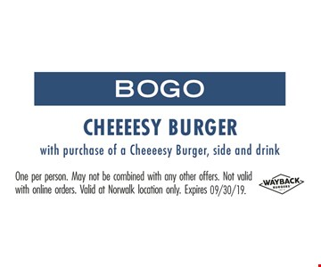 BOGO Cheeeesy Burger with purchase of a Cheeeesy Burger, side and drink. One person. May not be combined with any other offers. Not valid with online orders. Valid at Norwalk location only.