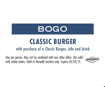 BOGO Classic Burger with purchase of a Classic Burger, side and drink. One person. May not be combined with any other offers. Not valid with online orders. Valid at Norwalk location only.