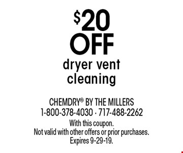 $20 off dryer vent cleaning. With this coupon. Not valid with other offers or prior purchases. Expires 9-29-19.