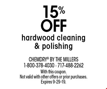 15% off hardwood cleaning & polishing. With this coupon. Not valid with other offers or prior purchases. Expires 9-29-19.