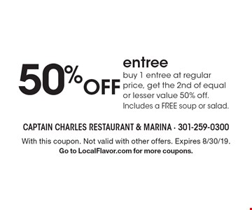 50% Off entree. Buy 1 entree at regular price, get the 2nd of equal or lesser value 50% off. Includes a FREE soup or salad. With this coupon. Not valid with other offers. Expires 8/30/19. Go to LocalFlavor.com for more coupons.