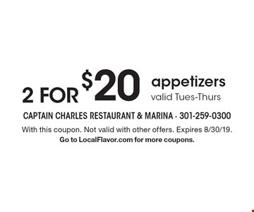 2 for $20 appetizers. Valid Tues-Thurs. With this coupon. Not valid with other offers. Expires 8/30/19. Go to LocalFlavor.com for more coupons.