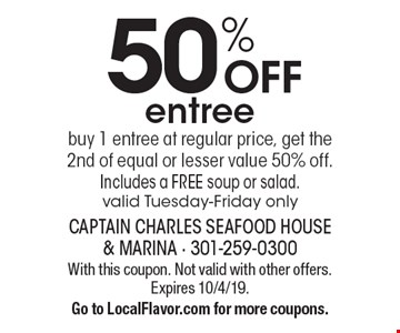 50% OFF entree. Buy 1 entree at regular price, get the 2nd of equal or lesser value 50% off. Includes a FREE soup or salad. Valid Tuesday-Friday only. With this coupon. Not valid with other offers. Expires 10/4/19. Go to LocalFlavor.com for more coupons.