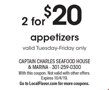 $202 for appetizers. Valid Tuesday-Friday only. With this coupon. Not valid with other offers. Expires 10/4/19. Go to LocalFlavor.com for more coupons.