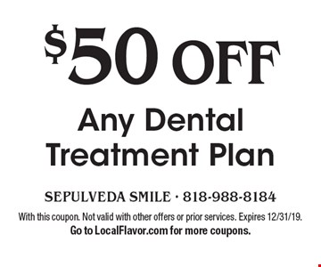 $50 off Any Dental Treatment Plan. With this coupon. Not valid with other offers or prior services. Expires 12/31/19.Go to LocalFlavor.com for more coupons.