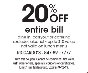 20% OFF entire bill. Dine in, carryout or catering. Excludes alcohol - up to $10 value. Not valid on lunch menu. With this coupon. Cannot be combined. Not valid with other offers, specials, coupons or certificates. Limit 1 per table/group. Expires 9-12-19.