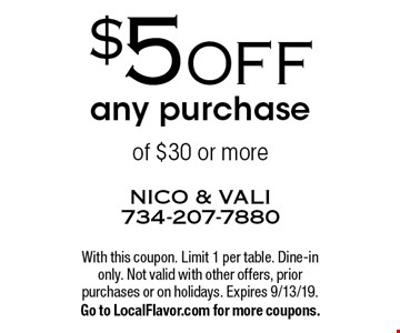 $5 OFF any purchase of $30 or more. With this coupon. Limit 1 per table. Dine-in only. Not valid with other offers, prior purchases or on holidays. Expires 9/13/19. Go to LocalFlavor.com for more coupons.