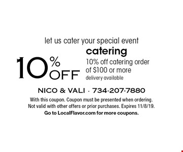 let us cater your special event 10% OFF catering order of $100 or more delivery available. With this coupon. Coupon must be presented when ordering. Not valid with other offers or prior purchases. Expires 11/8/19. Go to LocalFlavor.com for more coupons.