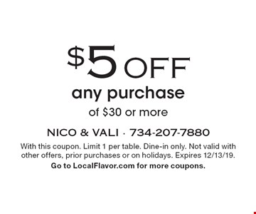 $5 OFF any purchase of $30 or more. With this coupon. Limit 1 per table. Dine-in only. Not valid with other offers, prior purchases or on holidays. Expires 12/13/19. Go to LocalFlavor.com for more coupons.