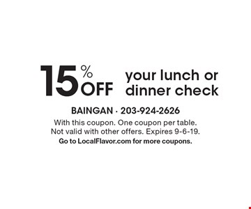 15% Off your lunch or dinner check. With this coupon. One coupon per table. Not valid with other offers. Expires 9-6-19. Go to LocalFlavor.com for more coupons.