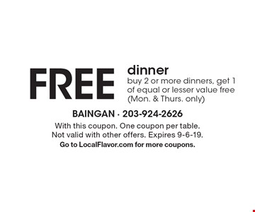 FREE dinner. Buy 2 or more dinners, get 1 of equal or lesser value free (Mon. & Thurs. only). With this coupon. One coupon per table. Not valid with other offers. Expires 9-6-19. Go to LocalFlavor.com for more coupons.