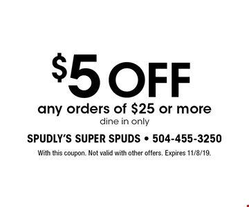 $5 OFF any orders of $25 or more. Dine in only. With this coupon. Not valid with other offers. Expires 11/8/19.