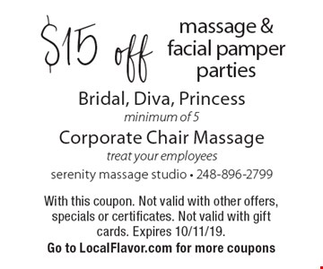$15 off massage & facial pamper parties Bridal, Diva, Princess minimum of 5 Corporate Chair Massagetreat your employees. With this coupon. Not valid with other offers, specials or certificates. Not valid with gift cards. Expires 10/11/19. Go to LocalFlavor.com for more coupons