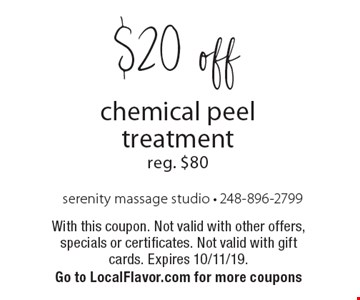 $20 off chemical peel treatment reg. $80. With this coupon. Not valid with other offers, specials or certificates. Not valid with gift cards. Expires 10/11/19. Go to LocalFlavor.com for more coupons