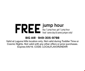 Free jump hour. Buy 1 jump hour, get 1 jump hour free! Same day & same jumper only! Valid at Laguna Hills location only. Not valid during Toddler Time or Cosmic Nights. Not valid with any other offers or prior purchases. Expires 9/6/19. CODE: LOCALFLAVOR2NDHR
