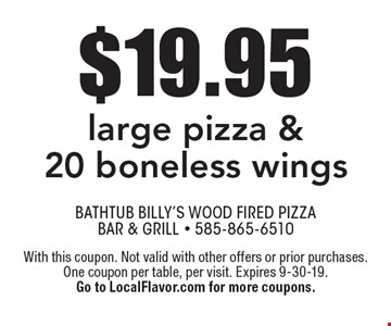 $19.95 large pizza & 20 boneless wings. With this coupon. Not valid with other offers or prior purchases. One coupon per table, per visit. Expires 9-30-19. Go to LocalFlavor.com for more coupons.