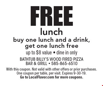 Free lunch. Buy one lunch and a drink, get one lunch free. Up to $8 value - dine in only. With this coupon. Not valid with other offers or prior purchases. One coupon per table, per visit. Expires 9-30-19. Go to LocalFlavor.com for more coupons.