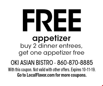 FREE appetizer buy 2 dinner entrees, get one appetizer free. With this coupon. Not valid with other offers. Expires 10-11-19. Go to LocalFlavor.com for more coupons.