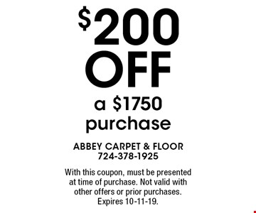 $200 Off a $1750 purchase. With this coupon, must be presented at time of purchase. Not valid with other offers or prior purchases. Expires 10-11-19.