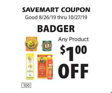 $1.00 off BADGER. Any Product. SAVEMART COUPON. Good 8/26/19 thru 10/27/19
