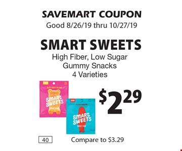 $2.29 Smart Sweets High Fiber, Low Sugar Gummy Snacks. 4 Varieties. SAVEMART COUPON. Good 8/26/19 thru 10/27/19
