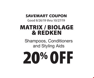 20% off Matrix / Biolage & Redken Shampoos, Conditioners and Styling Aids. SAVEMART COUPON. Good 8/26/19 thru 10/27/19