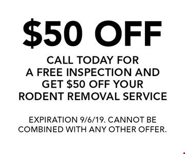 $50 OFF! CALL TODAY FOR A FREE INSPECTION AND GET $50 OFF YOUR RODENT REMOVAL SERVICE. EXPIRATION 9/6/19. CANNOT BE COMBINED WITH ANY OTHER OFFER.