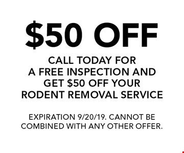 $50 OFF - CALL TODAY FOR A FREE INSPECTION AND GET $50 OFF YOUR RODENT REMOVAL SERVICE. EXPIRATION 9/20/19. CANNOT BE COMBINED WITH ANY OTHER OFFER.