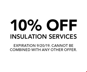10% OFF INSULATION SERVICES. EXPIRATION 9/20/19. CANNOT BE COMBINED WITH ANY OTHER OFFER.