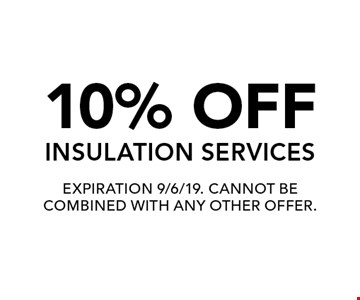 10% off insulation services. Expiration 9/6/19. Cannot be combined with any other offer.