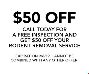 $50 off call today for a free inspection and get $50 off your rodent removal service. Expiration 9/6/19. Cannot be combined with any other offer.