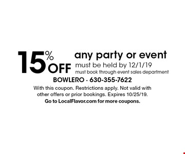 15% Off any party or event. Must be held by 12/1/19. Must book through event sales department. With this coupon. Restrictions apply. Not valid with other offers or prior bookings. Expires 10/25/19. Go to LocalFlavor.com for more coupons.