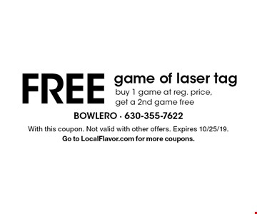 FREE game of laser tag. Buy 1 game at reg. price, get a 2nd game free. With this coupon. Not valid with other offers. Expires 10/25/19. Go to LocalFlavor.com for more coupons.