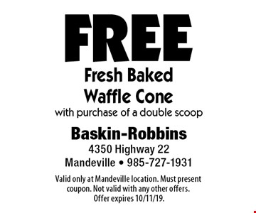 Free Fresh Baked Waffle Cone with purchase of a double scoop. Valid only at Mandeville location. Must present coupon. Not valid with any other offers. Offer expires 10/11/19.