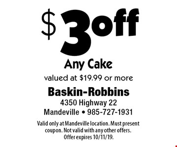 $3 off any cake. Valued at $19.99 or more. Valid only at Mandeville location. Must present coupon. Not valid with any other offers. Offer expires 10/11/19.