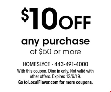 $10 OFF any purchase of $50 or more. With this coupon. Dine in only. Not valid with other offers. Expires 12/6/19. Go to LocalFlavor.com for more coupons.
