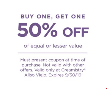 Buy one get one 50% off of equal or lesser value. Must present coupon at time of purchase. Not valid with other offers. Valid at Creamistry Aliso Viejo. Expires 09/30/19
