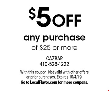 $5 OFF any purchase of $25 or more. With this coupon. Not valid with other offers or prior purchases. Expires 10/4/19. Go to LocalFlavor.com for more coupons.