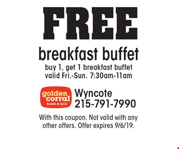 FREE breakfast buffet. Buy 1, get 1 breakfast buffet. Valid Fri.-Sun. 7:30am-11am. With this coupon. Not valid with any other offers. Offer expires 9/6/19.