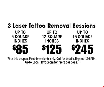 3 Laser Tattoo Removal Sessions $245 up to 15 square inches. $125 up to 12 square inches. $85 up to 5 square inches. With this coupon. First time clients only. Call for details. Expires 12/6/19. Go to LocalFlavor.com for more coupons.