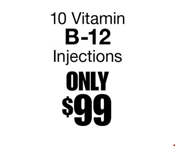 ONLY $99 10 Vitamin B-12 Injections.