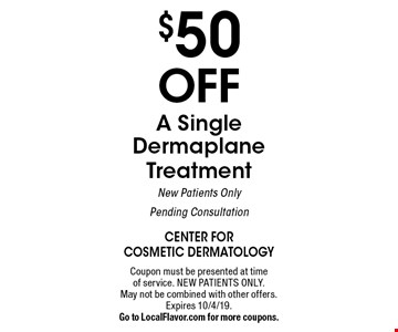 $50 Off A Single Dermaplane Treatment New Patients Only Pending Consultation. Coupon must be presented at time of service. NEW PATIENTS ONLY. May not be combined with other offers. Expires 10/4/19.Go to LocalFlavor.com for more coupons.
