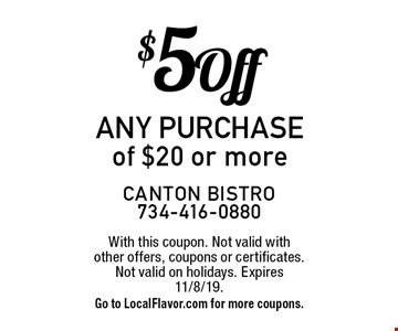 $5 Off any purchase of $20 or more. With this coupon. Not valid with other offers, coupons or certificates. Not valid on holidays. Expires 11/8/19.  Go to LocalFlavor.com for more coupons.
