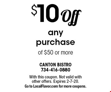 $10 Off any purchase of $50 or more. With this coupon. Not valid with other offers. Expires 2-7-20. Go to LocalFlavor.com for more coupons.