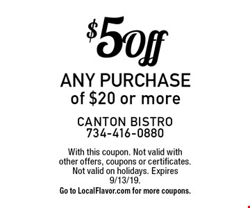 $5 Off any purchase of $20 or more. With this coupon. Not valid with other offers, coupons or certificates. Not valid on holidays. Expires 9/13/19. 